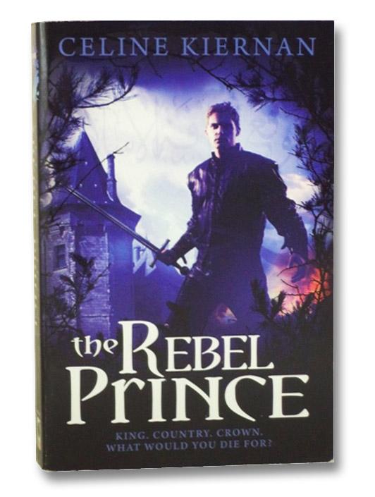The Rebel Prince (The Moorehawke Trilogy), Kiernan, Celine