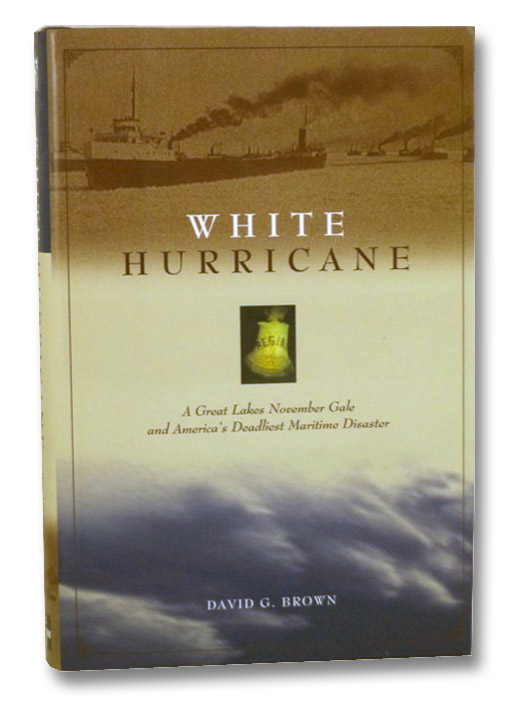 White Hurricane: A Great Lakes November Gale and America's Deadliest Maritime Disaster, Brown, David G.