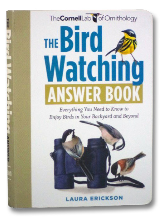 The Bird Watching Answer Book: Everything You Need to Know to Enjoy Birds in Your Backyard and Beyond (The Cornell Lab of Ornithology), Erickson, Laura