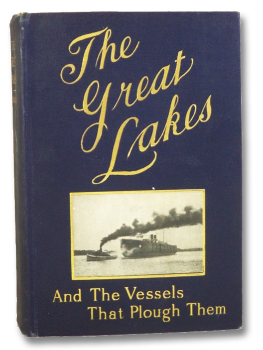 The Great Lakes: The Vessels That Plough Them: Their Owners, Their Sailors, and Their Cargoes, Together with A Brief History of Our Inland Seas, Curwood, James Oliver