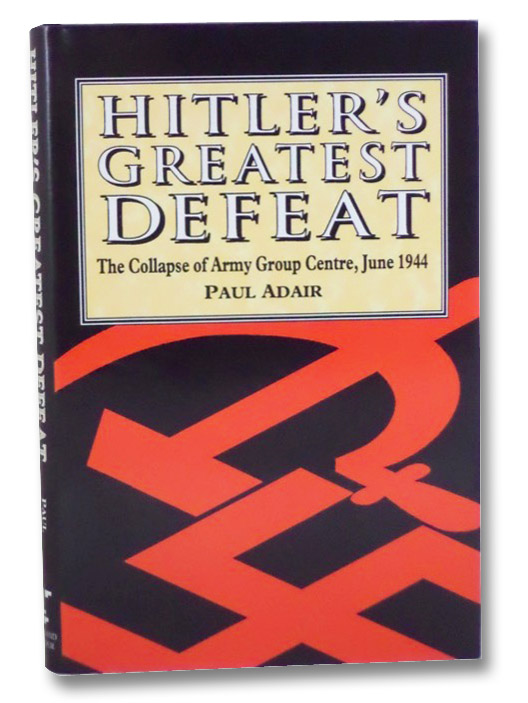 Hitler's Greatest Defeat: The Collapse of Army Group Centre, June 1944, Adair, Paul