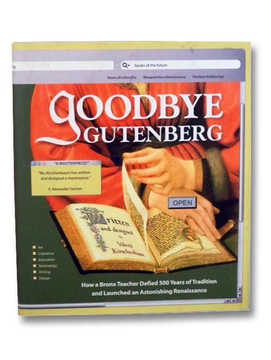Goodbye Gutenberg: Hello to a New Generation of Readers and Writers, Kirschenbaum, Valerie