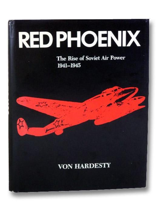 Red Phoenix: The Rise of Soviet Air Power, 1941-1945, Hardesty, Von
