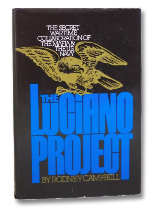 The Luciano Project: The Secret Wartime Collaboration of the Mafia & the U.S. Navy, Campbell, Rodney