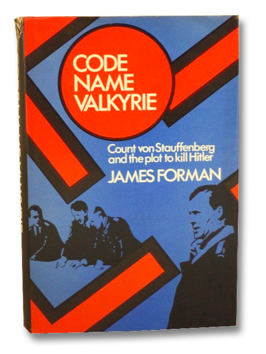 Code Name Valkyrie: Count von Stauffenberg and the Plot to Kill Hitler, Forman, James