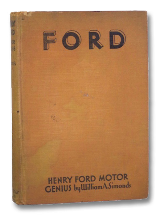 Henry Ford: Motor Genius - Including a Pictorial Supplement Showing a Trip through the Dearborn Plant [and the Henry Ford Trade School], Simonds, William A.