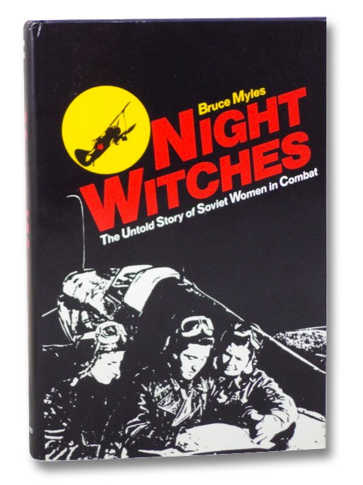Night Witches: The Untold Story of Soviet Women in Combat, Myles, Bruce