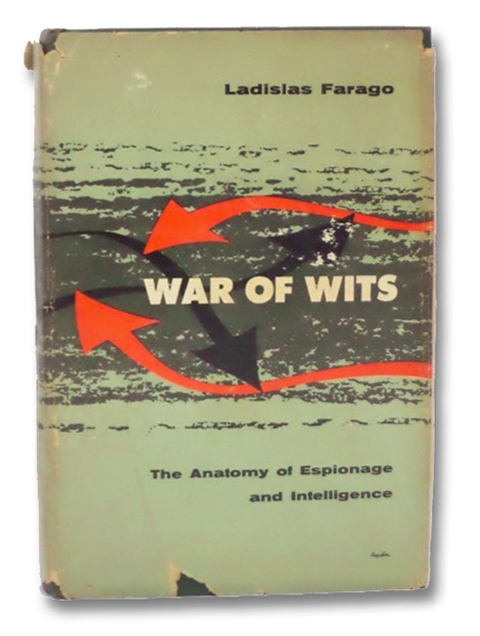 War of Wits: The Anatomy of Espionage and Intelligence, Farago, Ladislas