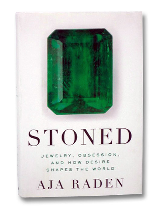 Stoned: Jewelry, Obsession, and How Desire Shapes the World, Raden, Aja