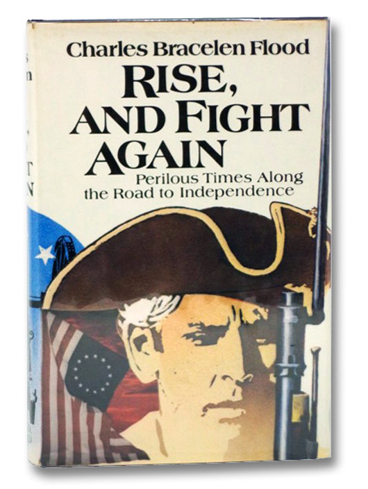Rise, and Fight Again: Perilous Times Along the Road to Independence, Flood, Charles Bracelen
