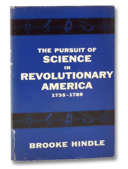 The Pursuit of Science in Revolutionary America: 1735-1789, Hindle, Brook