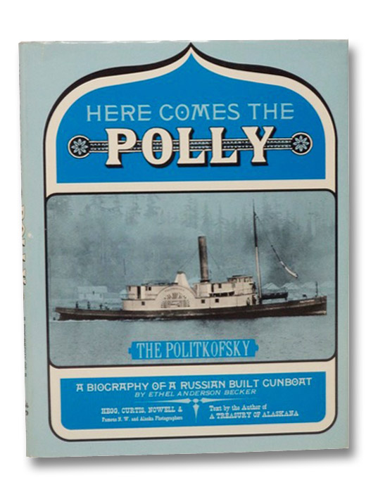 Here Comes the Polly: A Biography of a Russian Built Gunboat (The Politkofsky), Becker, Ethel Anderson