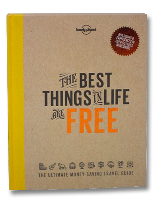 The Best Things in Life are Free: The Ultimate Money-Saving Travel Guide, Lonely Planet