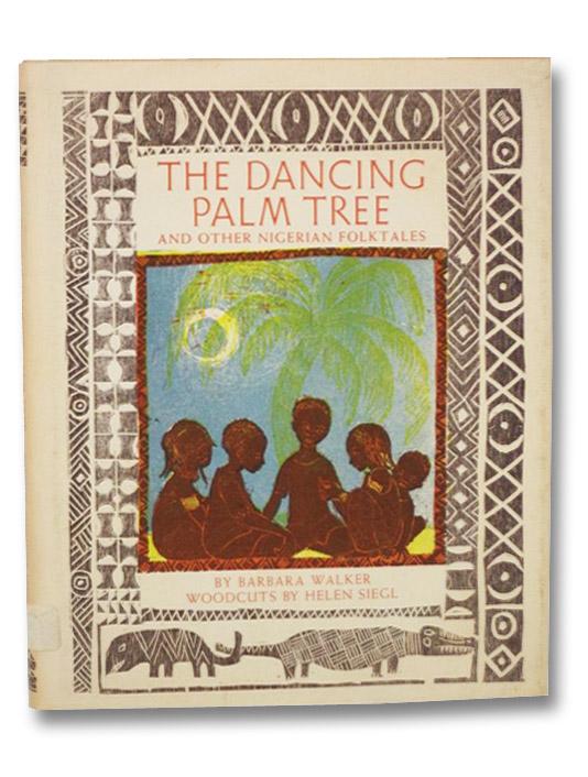 The Dancing Palm Tree: And Other Nigerian Folktales, Walker, Barbara; Siegl, Helen