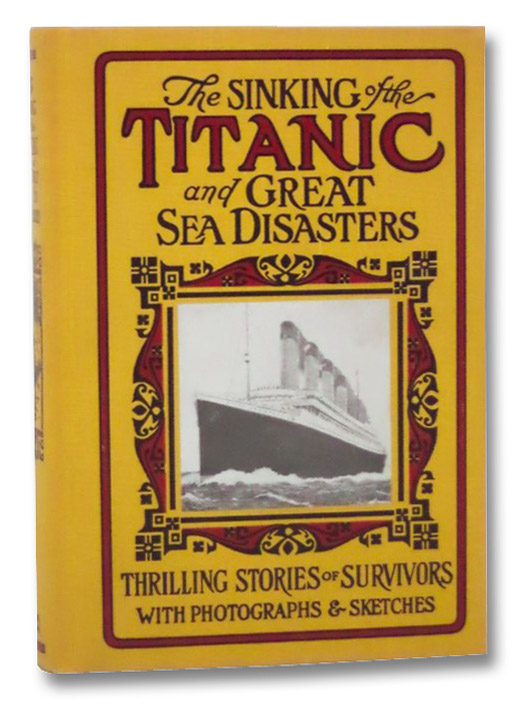 Sinking of the Titanic and Great Sea Disasters: A Detailed and Accurate Account of the Most Awful Marine Disaster in History, Constructed from the Real Facts as Obtained from Those on Board Who Survived, Including Records of Previous Great Disasters of the Sea, Descriptions of the Development of Safety and Life-Saving Appliances, a Plain Statement of the Causes of Such Catastrophes and How to Avoid Them, the Marvelous Development of Shipbuilding, etc., Marshall, Logan; Van Dyke, Henry; Garner, Bob