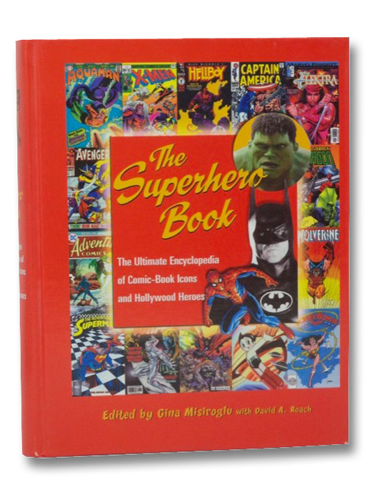 The Superhero Book: The Ultimate Encyclopedia of Comic-Book Icons and Hollywood Heroes, Misiroglu, Gina