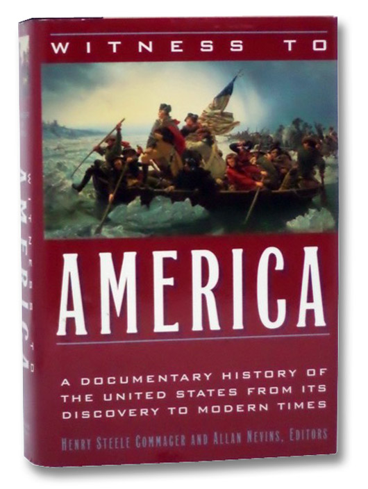 Witness to America: Documentary History of the United States from Its Discovery to Modern Times, Commager, Henry Steele; Nevins, Allan