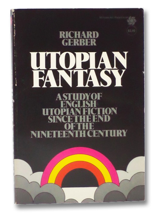 Utopian Fantasy: English Utopian Fiction Since the End of the Nineteenth Century, Gerber, Richard