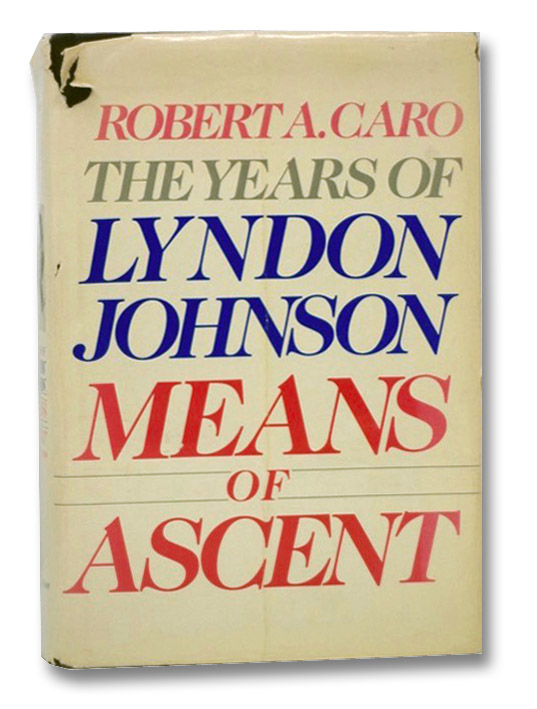 Means of Ascent: The Years of Lyndon Johnson II, Caro, Robert A.