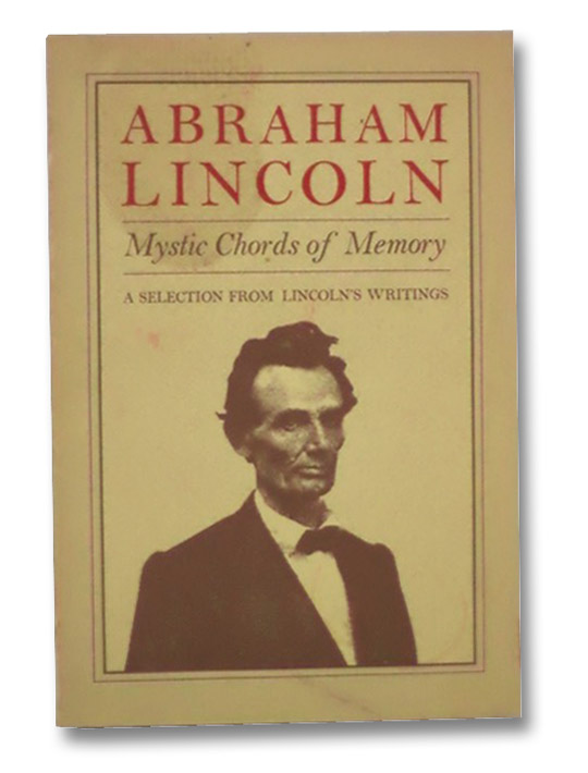 Abraham Lincoln: Mystic Chords of Memory - A Selection from Lincoln's Writings, Lincoln, Abraham; Shapiro, Larry