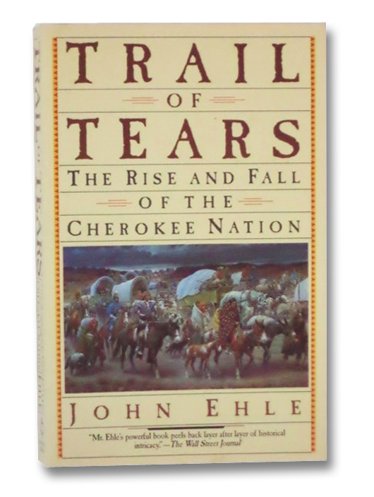 Trail of Tears: The Rise and Fall of the Cherokee Nation, Ehle, John