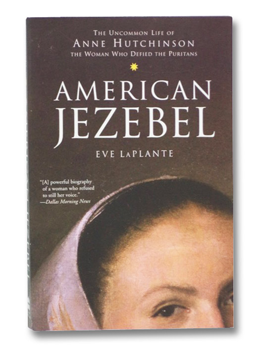 American Jezebel: The Uncommon Life of Anne Hutchinson, the Woman Who Defied the Puritans, LaPlante, Eve