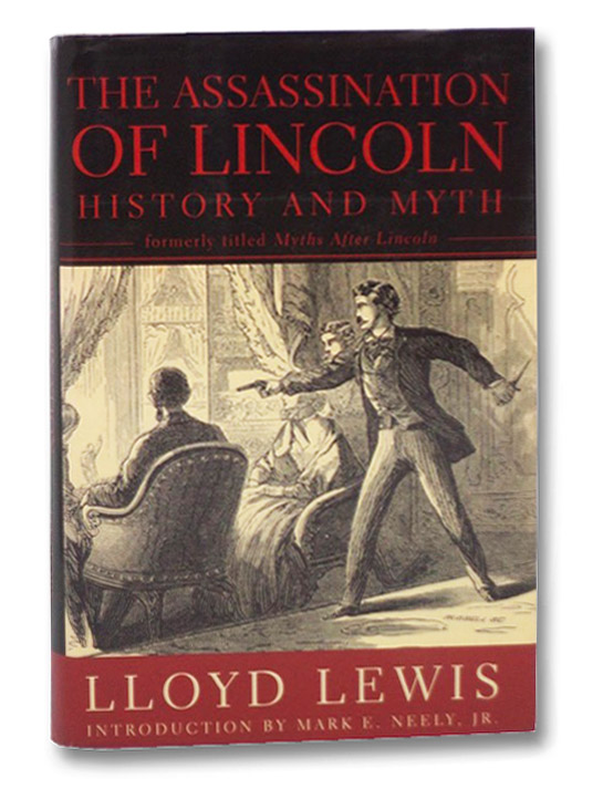 The Assassination of Lincoln: History and Myth, Lewis, Lloyd; Neely, Jr., Mark E.