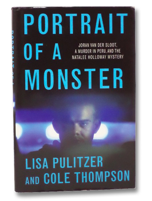 Portrait of a Monster: Joran van der Sloot, a Murder in Peru, and the Natalee Holloway Mystery, Pulitzer, Lisa; Thompson, Cole