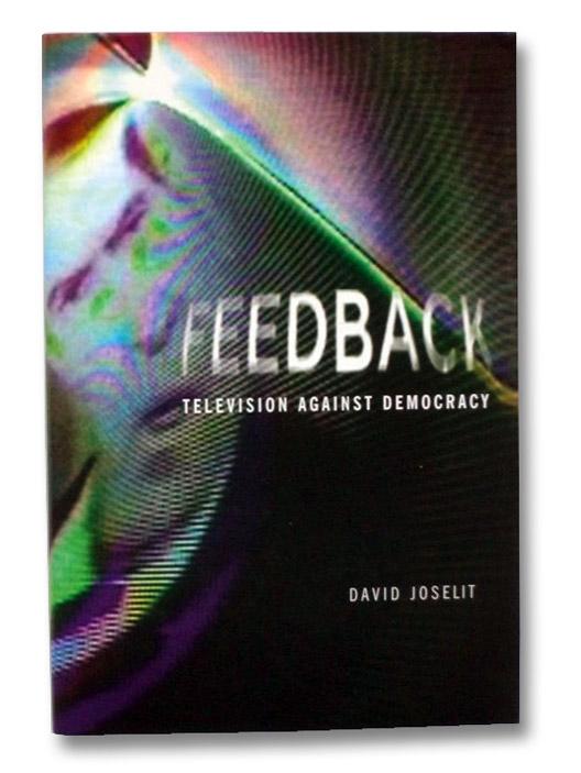 Feedback: Television Against Democracy, Joselit, David
