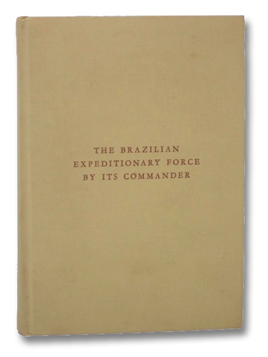 The Brazilian Expeditionary Force by Its Commander, de Moraes, Marshal J.B. Mascarenhas