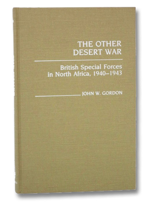 The Other Desert War: British Special Forces in North Africa, 1940-1943 (Contributions in Military Studies, Number 56), Gordon, John W.; Ropp, Theodore