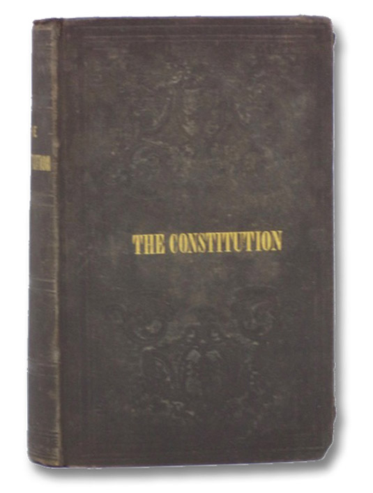 The Constitution of the United States of America, with an Alphabetical Analysis; The Declaration of Independence; The Prominent Political Acts of George Washington; Electoral Votes for All the Presidents and Vice-Presidents; the High Authorities and Civil Officers of Government, from March 4, 1789, to March 3, 1847; Chronological Narrative of the Several States; and Other Interesting Matter; with a Descriptive Account of the State Papers, Public Documents, and Other Sources of Political and Statistical Information at the Seat of Government., Hickey, W.