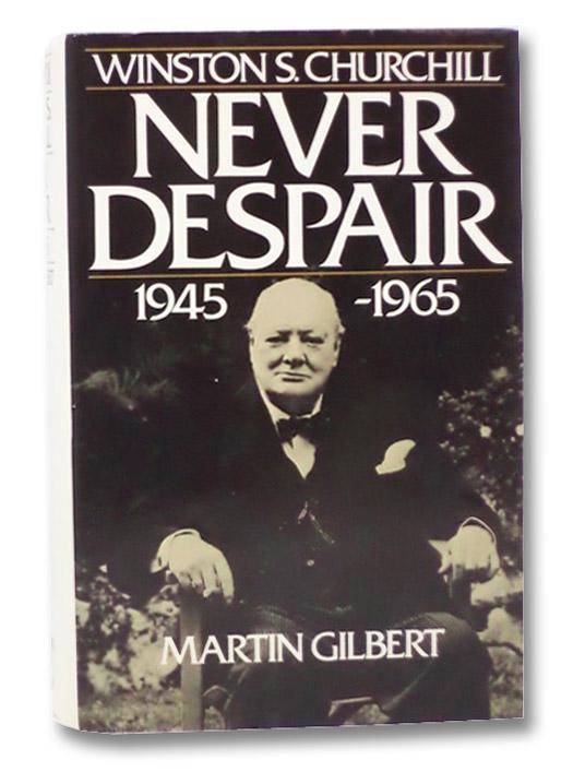 Winston S. Churchill Volume VIII [8]: Never Despair, 1945-1965, Gilbert, Martin