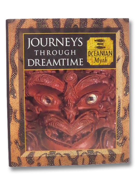 Journeys Through Dreamtime: Oceanian Myth (Myth and Mankind), Allen, Tony; Fleming, Fergus; Kerrigan, Michael
