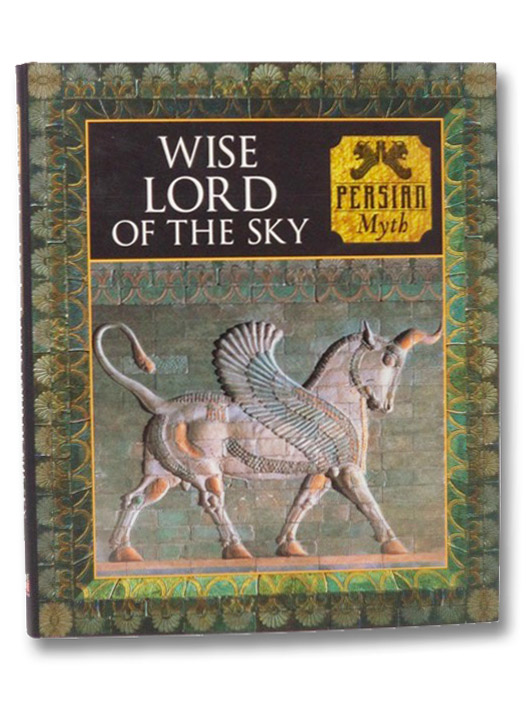 Wise Lord of the Sky: Persian Myth (Myth and Mankind), Allen, Tony; Phillips, Charles; Kerrigan, Michael