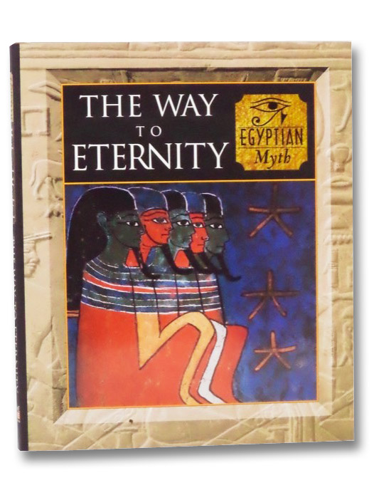 The Way to Eternity: Egyptian Myth (Myth and Mankind), Fleming, Fergus; Lothian, Alan