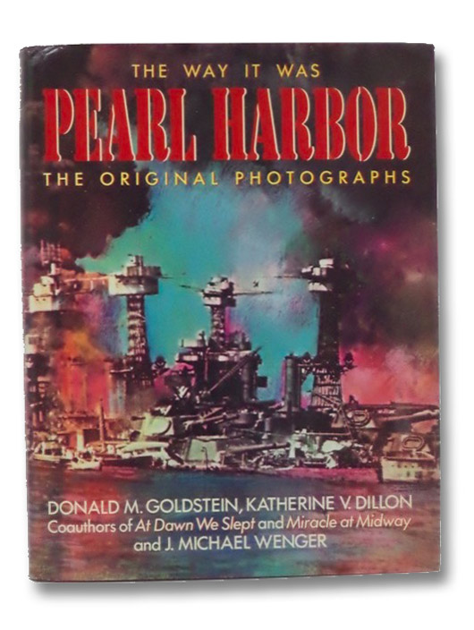 The Way it Was: Pearl Harbor: The Original Photographs, Goldstein, Donald M.; Dillon, Katherine V.; Wenger, Michael