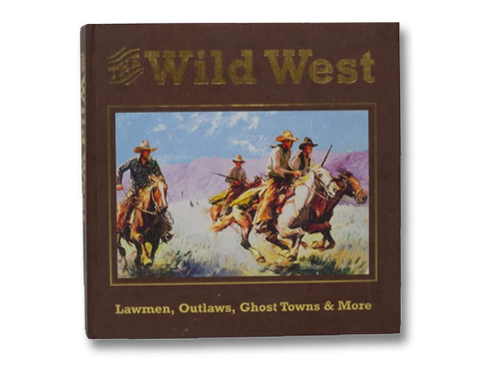 The Wild West: Lawmen, Outlaws, Ghost Towns & More, O'Neal, Bill; Crutchfield, James A.; Walker, Dale L.