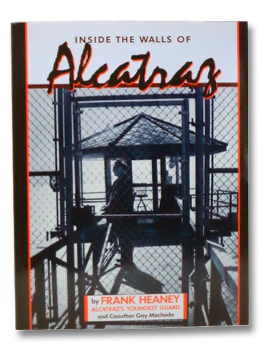 Inside the Walls of Alcatraz, Heaney, Frank; Machado, Gay