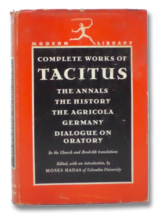 Complete Works of Tacitus: The Annals; The History; The Life of Cnaeus Julius Agricola; Germany and Its Tribes; A Dialogue on Oratory (The Modern Library of the World's Best Books ML 222), Tacitus, [Publius Cornelius]; Hadas, Moses; Church, Alfred John; Brodribb, William Jackson