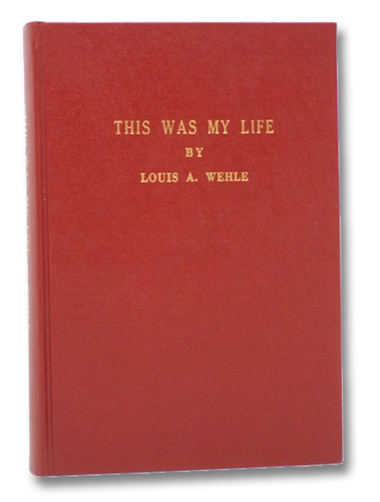 This Was My Life, Wehle, Louis A.