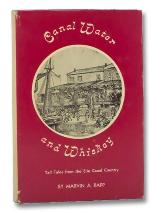 Canal Water and Whiskey: Tall Tales from the Erie Canal Country, Rapp, Marvin A.