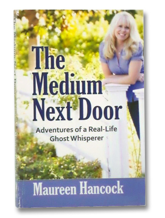 The Medium Next Door: Adventures of a Real-Life Ghost Whisperer, Hancock, Maureen