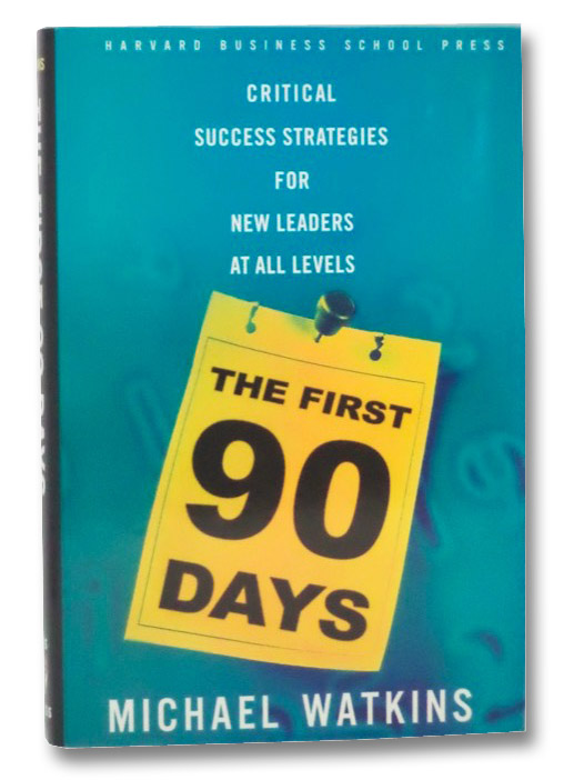 The First 90 Days: Critical Success Strategies for New Leaders at All Levels (Harvard Business School Press), Watkins, Michael