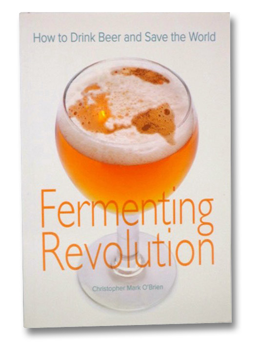 Fermenting Revolution: How to Drink Beer and Save the World, O'Brien, Christopher Mark