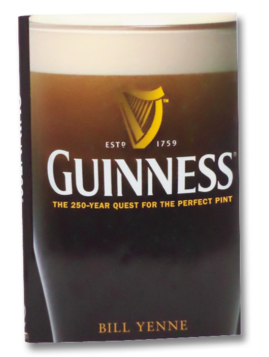 Guinness: The 250-Year Quest for the Perfect Pint, Yenne, Bill