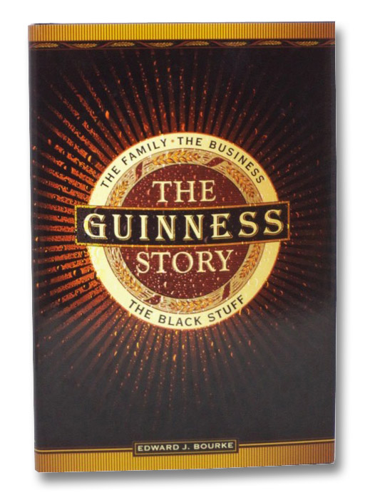 The Guinness Story: The Family, the Business, the Black Stuff, Bourke, Edward J.