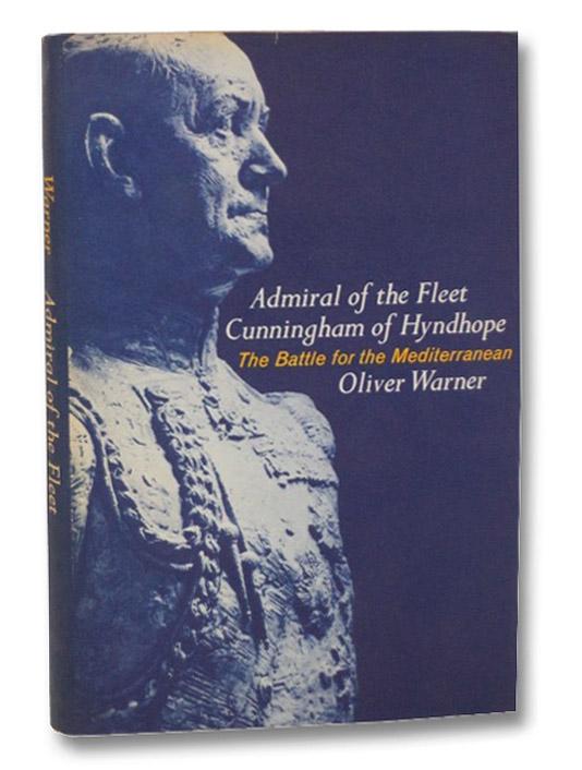 Admiral of the Fleet: Cunningham of Hyndhope: The Battle for the Mediterranean, Warner, Oliver