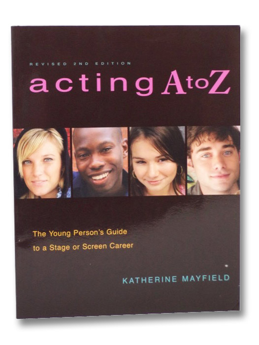 Acting A to Z: The Young Person's Guide to a Stage Or Screen Career, Mayfield, Katherine