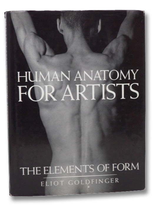 Human Anatomy for Artists: The Elements of Form, Goldfinger, Eliot